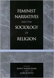 Feminist Narratives and the Sociology of Religion Nancy Nason-Clark