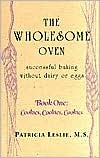 The Wholesome Oven: Successful Baking Without Dairy or Eggs--Book One: Cookies, Cookies, Cookies Patricia A. Leslie