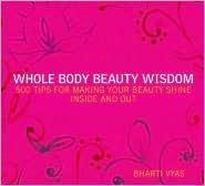 Whole Body Beauty Wisdom Bharti Vyas