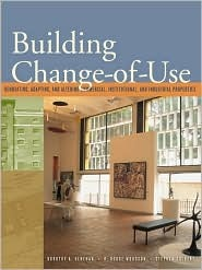 Building Change-Of-Use: Renovating, Adapting, and Altering Commercial, Institutional, and Industrial Properties  by  Dorothy A. Henehan
