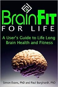Brainfit for Life: A Users Guide to Life-Long Brain Health and Fitness  by  Simon J. Evans