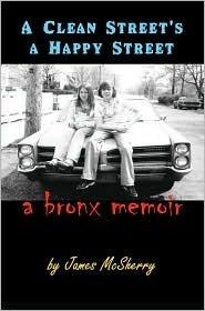 A Clean Streets a Happy Street: A Bronx Memoir  by  James McSherry