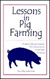 Lessons in Pig Farming: A Swine Farmers Guide for Surviving in Corporate America Cathy Sumeracki