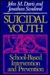 Suicidal Youth: School-Based Intervention and Prevention John M. Davis