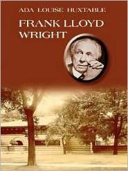 Frank Lloyd Wright  by  Ada Huxtable