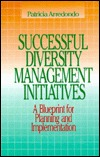 Successful Diversity Management Initiatives: A Blueprint for Planning and Implementation  by  Patricia Arredondo