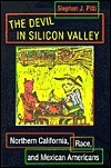 The Devil in Silicon Valley: Northern California, Race, and Mexican Americans Stephen J. Pitti
