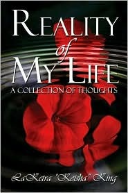 Reality of My Life: A Collection of Thoughts  by  LaKetra Keisha King