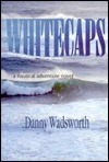 Whitecaps: A Nautical Adventure Novel  by  Danny Wadsworth