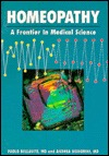 Homeopathy, a Frontier in Medical Science: Experimental Studies and Theoretical Foundations  by  Paolo Bellavite