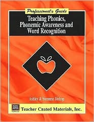Teaching Phonics, Phonemic Awareness, and Word Recognition: A Professionals Guide Ashley Bishop