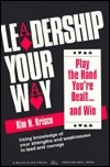 Leadership Your Way: Play the Hand Youre Dealt and Win Kim H. Krisco