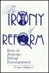 The Irony of Reform: Roots of American Political Disenchantment G. Calvin Mackenzie