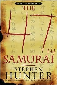 The 47th Samurai (Bob Lee Swagger Series #4)  by  Stephen Hunter