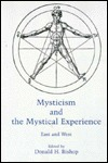 Mysticism and the Mystical Experience: East and West  by  Donald H. Bishop