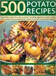 500 Potato Recipes: Irresistible Recipes for Every Occasion Including Appetizers, Snacks, Salads, Main Courses and Accompaniments, Shown in Over 500 Tempting Photographs Elizabeth Woodland