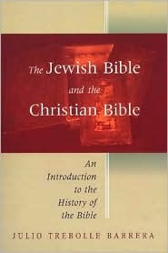 The Jewish Bible and the Christian Bible: An Introduction to the History of the Bible Julio Trebolle Barrera
