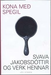 Kona með spegil: Svava Jakobsdóttir og verk hennar  by  Ármann Jakobsson