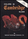 Colors in Cambridge Glass - Updated Values Larry Ward