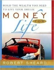 Money For Life: Build the Wealth You Need to Live Your Dream Robert Sheard
