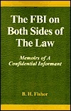The FBI on Both Sides of the Law: Memoirs of a Confidential Informant  by  B. Fisher