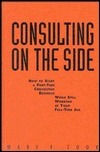 Consulting on the Side: How to Start a Part-Time Consulting Business While Still Working at Your Full-Time Job Mary F. Cook