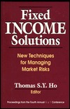 Fixed Income Solutions: New Techniques for Managing Market Risks Thomas S.Y. Ho