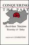 Conquering the Past: Austrian Nazism Yesterday & Today  by  F. Parkinson
