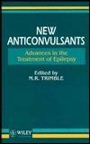 New Anticonvulsants: Advances in the Treatment of Epilepsy Michael R. Trimble