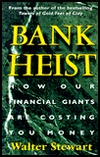 Bank Heist: How Our Financial Giants Are Costing You Money  by  Walter Stewart