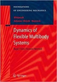 Dynamics of Flexible Multibody Systems: Rigid Finite Element Method Edmund Wittbrodt