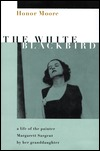 The White Blackbird: 8a Life of the Painter Margarett Sargent Her Granddaughter by Honor Moore