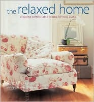 The Relaxed Home: Creating Comfortable Rooms for Easy Living  by  Atlanta Bartlett