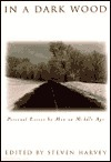 In a Dark Wood: Personal Essays  by  Men on Middle Age by Steven Harvey