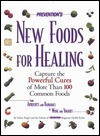 Preventions New Foods for Healing: Capture the Powerful Cures of More Than 100 Common Foods Selene Yeager