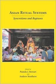 Asian Ritual Systems: Syncretisms And Ruptures (Carolina Academic Press Ritual Studies Monographs.) (Carolina Academic Press Ritual Studies Monographs) Andrew Strathern