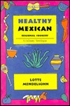 Healthy Mexican Regional Cookery: A Culinary Travelogue  by  Lotte Mendelsohn