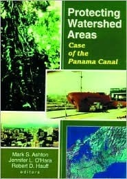 Protecting Watershed Areas: Case of the Panama Canal Mark S. Ashton