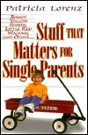 Stuff That Matters for Single Parents: Baggy Yellow Shirts, Little Red Wagons Patricia Lorenz