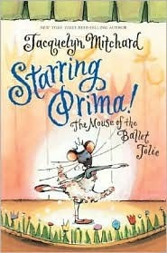 Starring Prima!: The Mouse of the Ballet Jolie Jacquelyn Mitchard