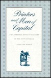 Printers and Men of Capital: Philadelphia Book Publishers in the New Republic  by  Rosalind Remer