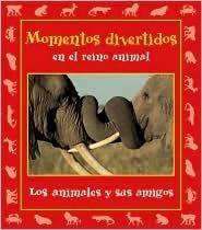 Momentos Divertidos En El Reino Animal: Los Animales y Sus Amigos  by  Stephanie Maze