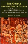 The Gospel And The Law In Galatia: Pauls Response To Jewish Christian Separatism And The Threat Of Galatian Apostasy  by  Vincent M. Smiles