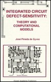 Integrated Circuit Defect-Sensitivity: Theory and Computational Models  by  José Pineda de Gyvez