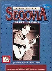 A New Look at Segovia, His Life, His Music  by  Graham Wade