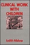 Clinical Work with Children Judith Marks Mishne