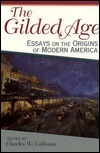 The Gilded Age: Essays on the Origins of Modern America  by  Charles W. Calhoun