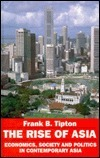 The Rise of Asia: Economy, Society, and Politics in the Contemporary Asia  by  Frank B. Tipton