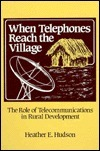 When Telephones Reach the Village: The Role of Telecommunication in Rural Development Heather E. Hudson