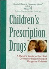 Childrens Prescription Drugs: A Parents Guide to the Most Commonly Recommended Drugs for Children  by  Pediatric Pharmacy Advocacy Group